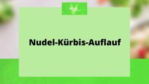 Nudel-Kürbis-Auflauf
